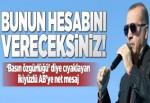 Erdoğan: Bunun hesabını vereceksiniz.