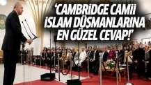 Erdoğan: Cambridge Camii İslam düşmanlarına en güzel cevap!