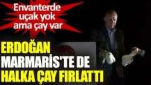 Erdoğan Marmaris'te de halka çay fırlattı