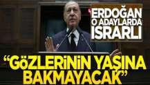 """Erdoğan o adaylarda ısrarlı... """"Gözlerinin yaşına bakmayacak!"""""""