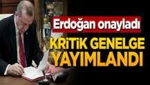 Erdoğan onayladı! Kritik genelge yayımlandı