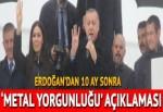 Erdoğan'dan 10 ay sonra 'metal yorgunluğu' açıklaması