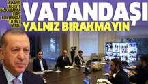 Erdoğan'dan belediye başkanlarına Kovid-19 talimatı: Vatandaşı yalnız bırakmayın.