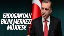 Erdoğan'dan Bilim Merkezi müjdesi!