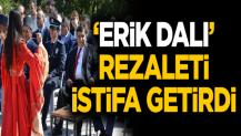 'Erik Dalı' rezaleti istifa getirdi!