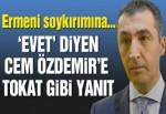 Ermeni soykırımına 'evet' diyen Cem Özdemir'e tokat gibi yanıt