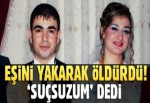 Eşini yakarak öldüren kocaya ağırlaştırılmış müebbet