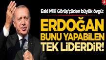Eski Milli Görüş'çüden büyük övgü: Erdoğan bunu yapabilen tek liderdir