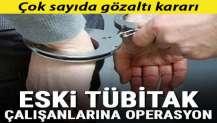 Eski TÜBİTAK çalışanlarına operasyon! Çok sayıda gözaltı kararı
