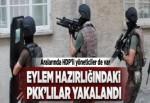 Eylem hazırlığındaki PKK'lılara operasyon..