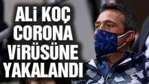 Fenerbahçe Başkanı Ali Koç corona virüsüne yakalandı