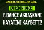 Fenerbahçe'yi sarsan ölüm haberi.