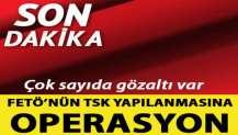 FETÖ'nün TSK yapılanmasına operasyon: 30 gözaltı kararı