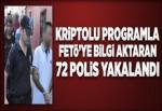 FETÖ'ye bilgi aktaran 72 polis yakalandı..