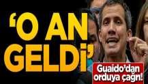 Guaido'dan orduya çağrı: O an geldi