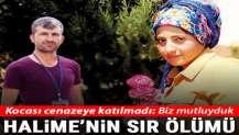 Halime'nin sır ölümü! Kocası cenazeye gelmedi: Biz mutluyduk