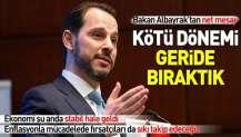 Hazine ve Maliye Bakanı Berat Albayrak: Türkiye kötü dönemi geride bıraktı.