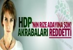 HDP'nin Rize adayına şok! Akrabaları reddetti