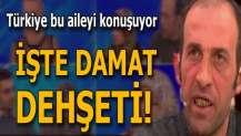 Her şey damatla başladı! Türkiye bu cani aileyi konuşuyor!