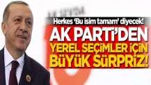 """Herkes """"Bu isim tamam"""" diyecek! AK Parti'den yerel seçim sürprizi"""