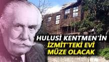 Hulusi Kentmen'in İzmit'teki evi müze olacak