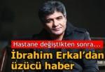 İbrahim Erkal'dan üzücü haber! Hastane değiştikten sonra.