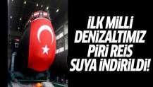 İlk milli denizaltı Piri Reis suya indirildi!