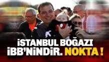 İmamoğlu: İstanbul Boğazı yetkisi İBB'nindir, Nokta.