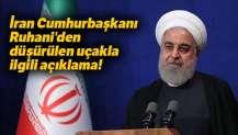 İran Cumhurbaşkanı Ruhani'den düşürülen uçakla ilgili açıklama!