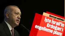 İşgalci İsrail'den Erdoğan'ı engelleme planı.