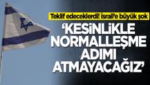 İsrail'e büyük şok! 'Normalleşme adımı atmayacağız' diyerek duyurdular