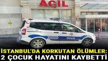 İstanbul'da korkutan ölümler