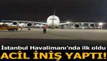 İstanbul Havalimanı'na acil iniş yaptı
