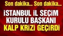 İstanbul İl Seçim Kurulu Başkanı Hakim Öner kalp krizi geçirdi