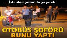 İstanbul yolunda yaşandı... Otobüs şoförü bunu yaptı