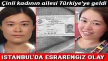 İstanbul'da esrarengiz olay! Çinli kadının ailesi Türkiye'ye geldi