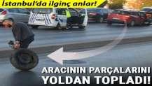 İstanbul'da ilginç anlar! Aracının parçalarını yoldan topladı...