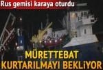 İstanbul'da Rus gemisi karaya oturdu... Mürettebat kurtarılmayı bekliyor