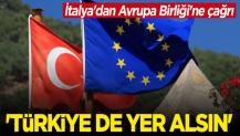 İtalya'dan Avrupa Birliği'ne çağrı: Türkiye de yer alsın