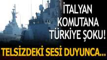 İtalyan komutana 'Türkiye' şoku! Telsizdeki sesi duyunca...