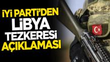 İYİ Parti'den Libya tezkeresi açıklaması