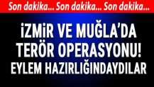 İzmir ve Muğla'da terör operasyonları