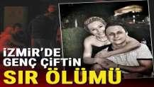 İzmir'de genç çiftin sır ölümü: