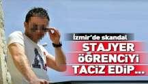 İzmir'de iğrenç olay! Stajyer öğrenciyi taciz etmişti....