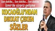 İzmir'de sürpriz gelişme... Aziz Kocaoğlu'ndan dikkat çeken sözler