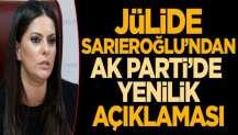 Jülide Sarıeroğlu'ndan AK Parti'de yenilik açıklaması