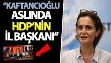 Kaftancıoğlu aslında HDP'nin il başkanı!