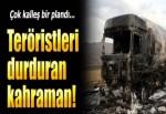 Kahraman şoför PKK'nın hain saldırısını önledi