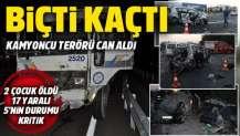 Kamyon terörü: Araçları biçip kaçtı, 2 çocuk öldü, 17 yaralı var