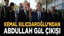 Kemal Kılıçdaroğlu'dan sürpriz Abdullah Gül çıkışı